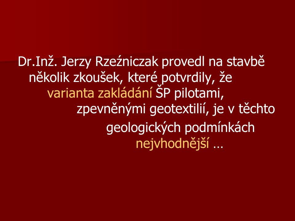Dr.Inž. Jerzy Rzeźniczak provedl na stavbě několik zkoušek, které potvrdily, že varianta zakládání ŠP pilotami, zpevněnými geotextilií, je v těchto