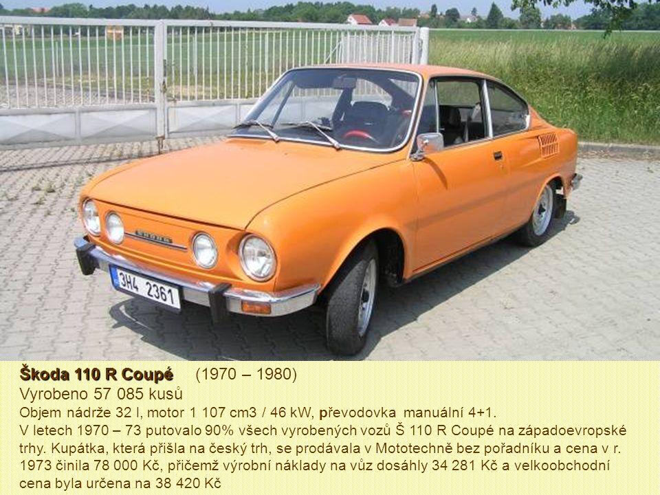 Škoda 110 R Coupé (1970 – 1980) Vyrobeno 57 085 kusů Objem nádrže 32 l, motor 1 107 cm3 / 46 kW, převodovka manuální 4+1.