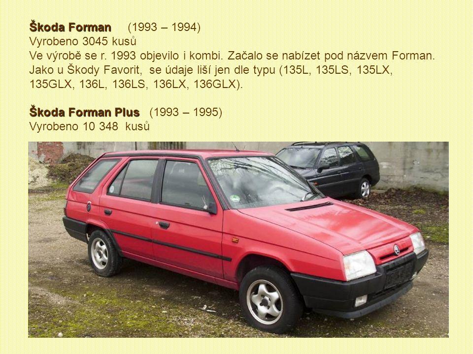 Škoda Forman (1993 – 1994) Vyrobeno 3045 kusů.