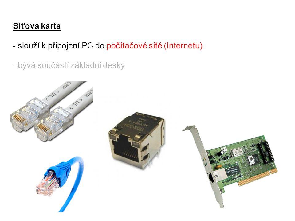 Síťová karta slouží k připojení PC do počítačové sítě (Internetu) bývá součástí základní desky