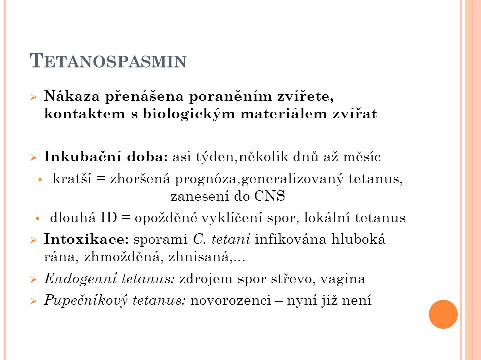 Tetanospasmin Nákaza přenášena poraněním zvířete, kontaktem s biologickým materiálem zvířat. Inkubační doba: asi týden,několik dnů až měsíc.