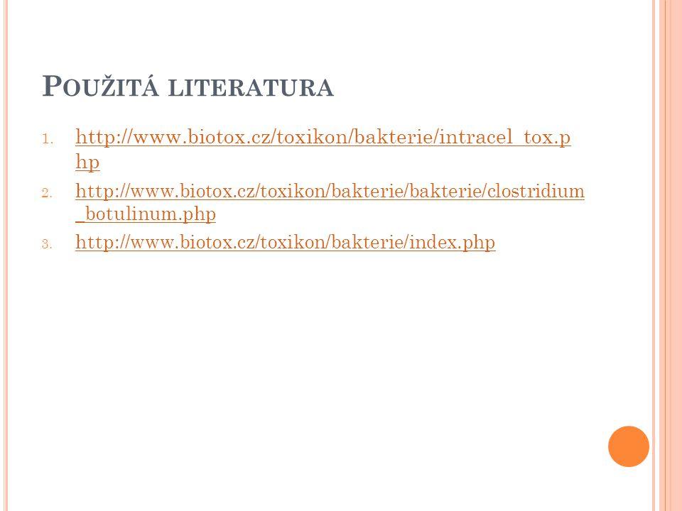 Použitá literatura http://www.biotox.cz/toxikon/bakterie/intracel_tox.p hp.