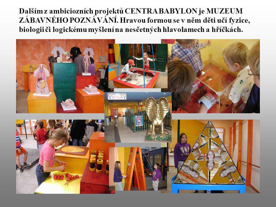 Dalším z ambiciozních projektů CENTRA BABYLON je MUZEUM ZÁBAVNÉHO POZNÁVÁNÍ.
