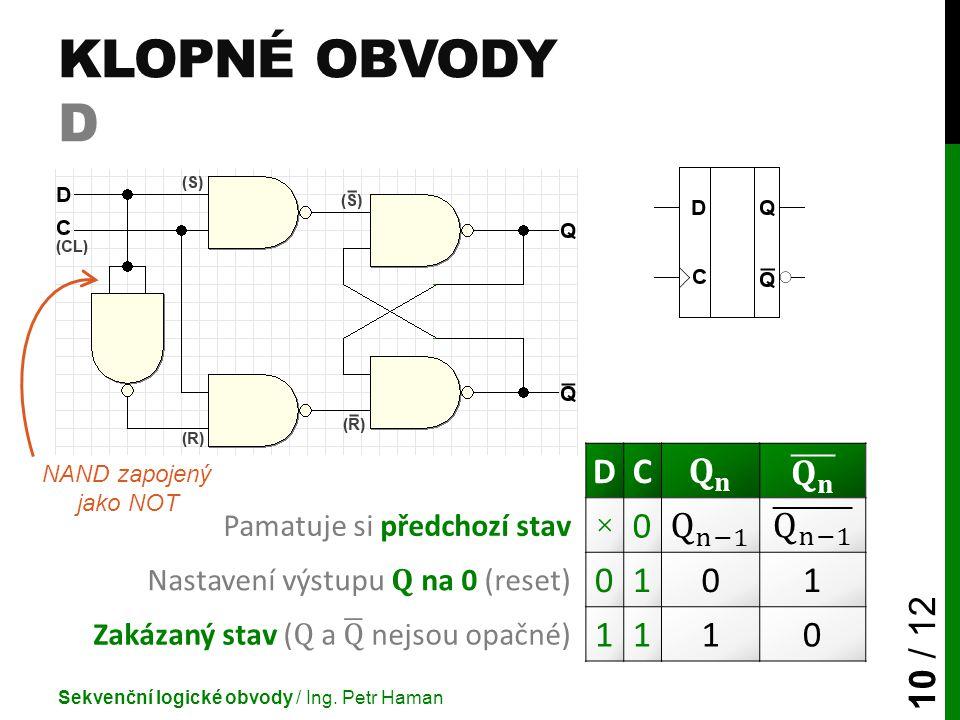 Klopné obvody D D C 𝐐 𝐧 × Q n−1 1 Pamatuje si předchozí stav