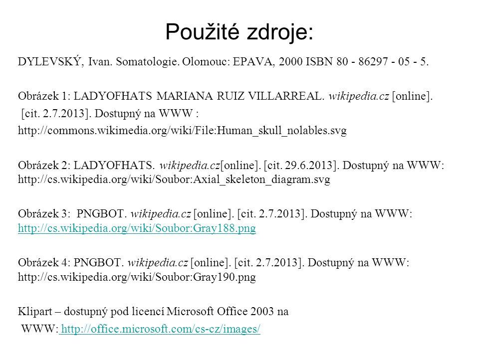 Použité zdroje: DYLEVSKÝ, Ivan. Somatologie. Olomouc: EPAVA, 2000 ISBN 80 - 86297 - 05 - 5.