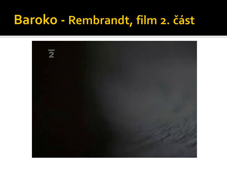 Baroko - Rembrandt, film 2. část