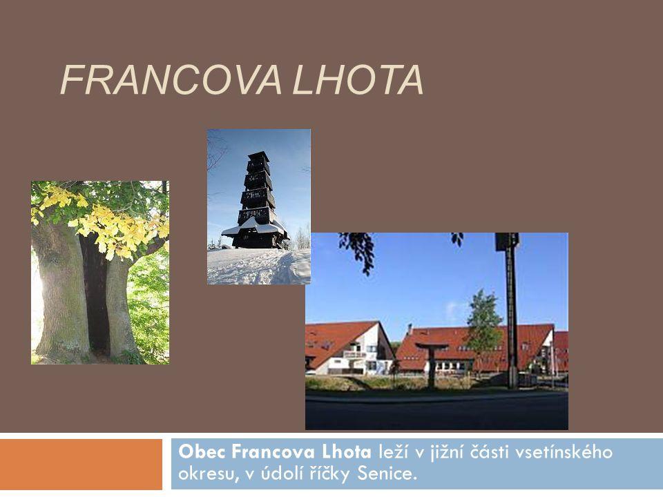Francova Lhota Obec Francova Lhota leží v jižní části vsetínského okresu, v údolí říčky Senice.