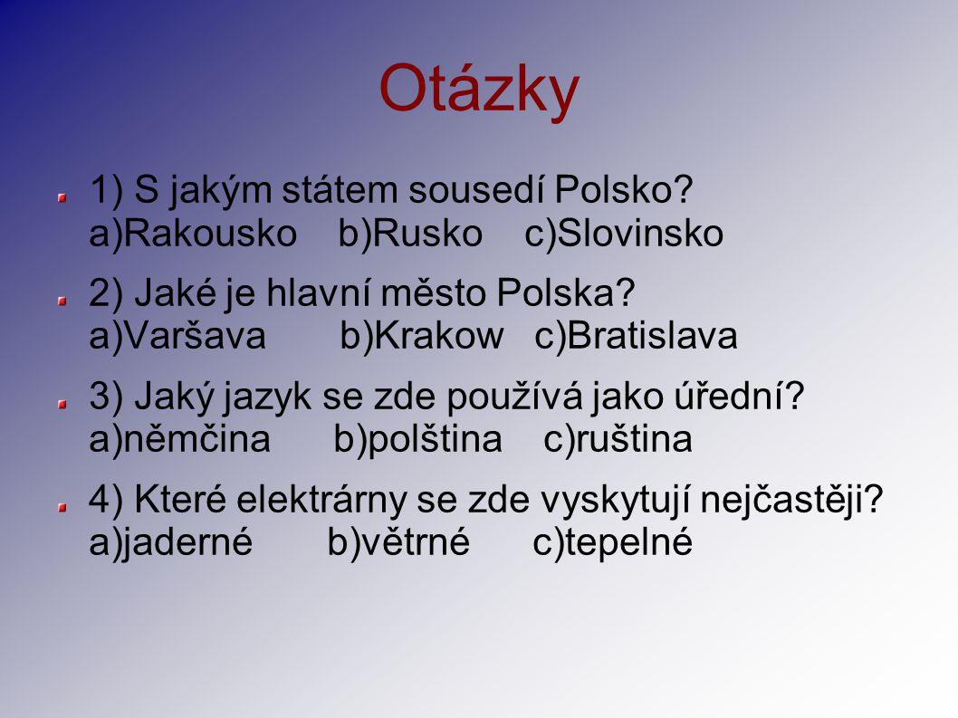 Otázky 1) S jakým státem sousedí Polsko a)Rakousko b)Rusko c)Slovinsko.