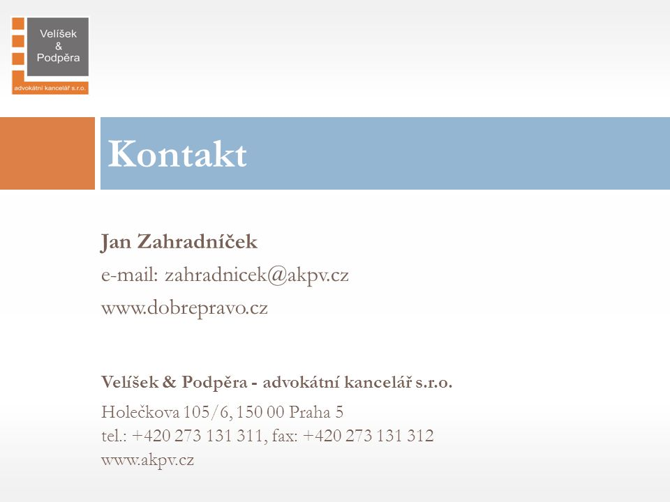 Kontakt Jan Zahradníček e-mail: zahradnicek@akpv.cz www.dobrepravo.cz