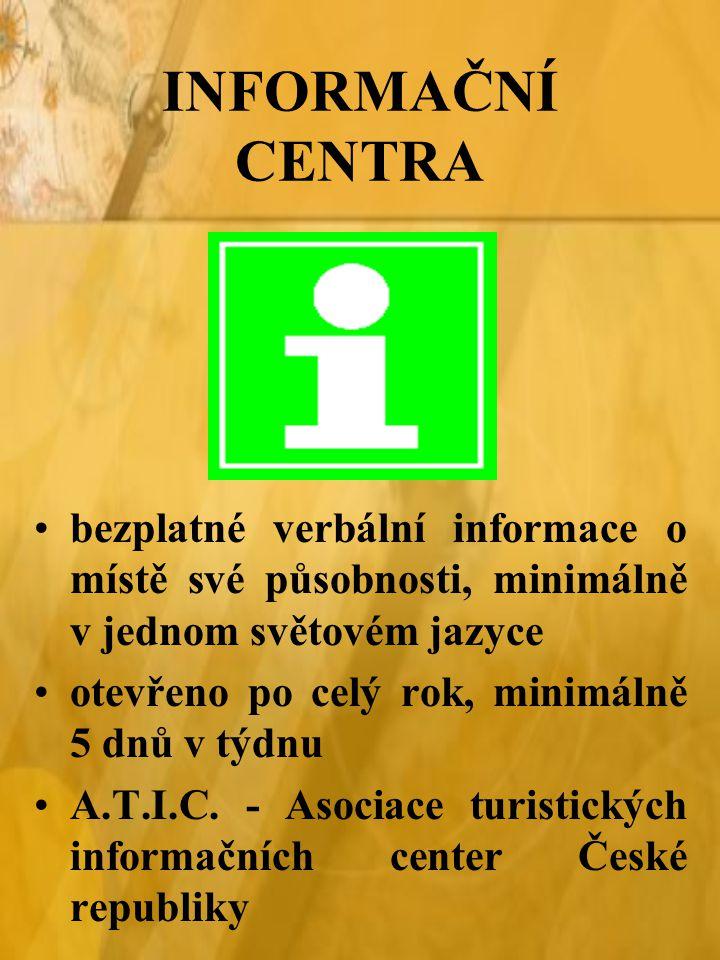 INFORMAČNÍ CENTRA bezplatné verbální informace o místě své působnosti, minimálně v jednom světovém jazyce.