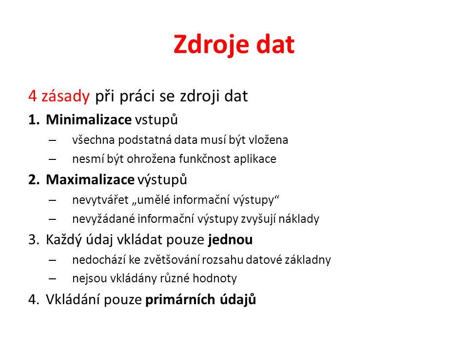 Zdroje dat 4 zásady při práci se zdroji dat Minimalizace vstupů