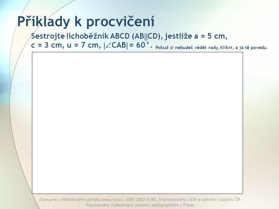 Příklady k procvičení Sestrojte lichoběžník ABCD (ABCD), jestliže a = 5 cm, c = 3 cm, u = 7 cm, CAB = 60°.