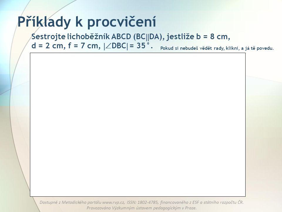 Příklady k procvičení Sestrojte lichoběžník ABCD (BCDA), jestliže b = 8 cm, d = 2 cm, f = 7 cm, DBC = 35°.