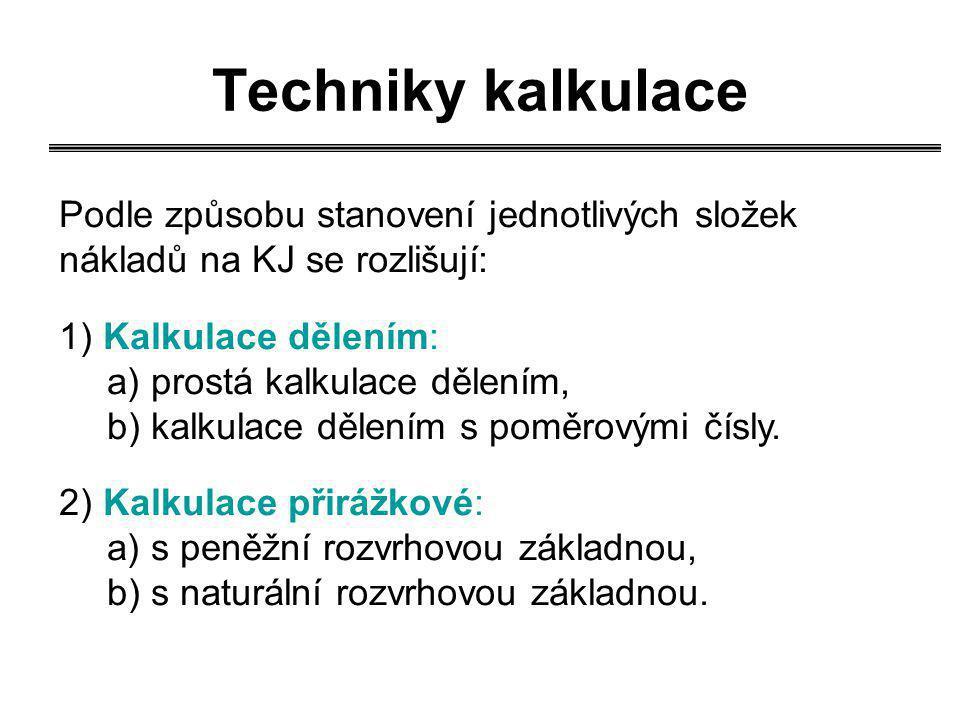 Techniky kalkulace Podle způsobu stanovení jednotlivých složek nákladů na KJ se rozlišují: 1) Kalkulace dělením: