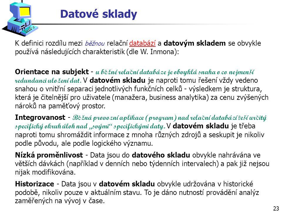 Datové sklady K definici rozdílu mezi běžnou relační databází a datovým skladem se obvykle používá následujících charakteristik (dle W. Inmona):