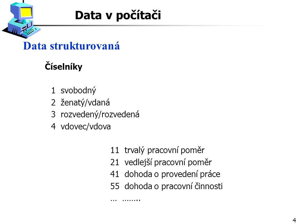 Data v počítači Data strukturovaná Číselníky 1 svobodný 2 ženatý/vdaná