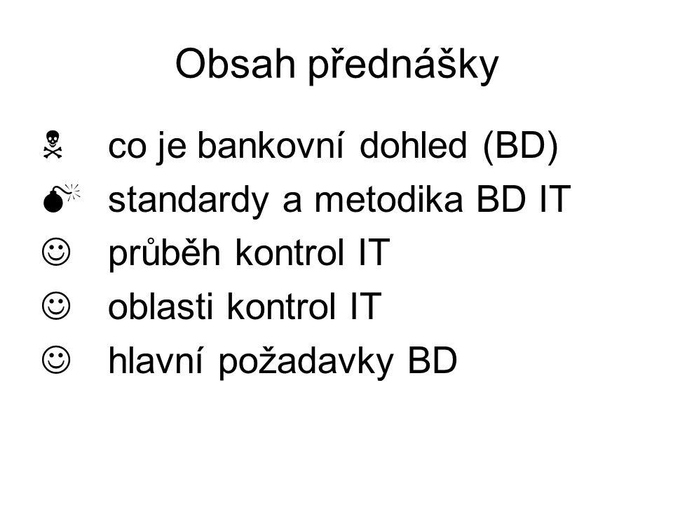 Obsah přednášky N co je bankovní dohled (BD)