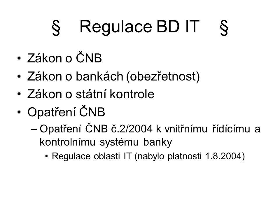 § Regulace BD IT § Zákon o ČNB Zákon o bankách (obezřetnost)