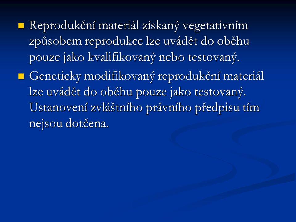Reprodukční materiál získaný vegetativním způsobem reprodukce lze uvádět do oběhu pouze jako kvalifikovaný nebo testovaný.