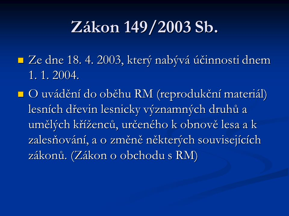 Zákon 149/2003 Sb. Ze dne 18. 4. 2003, který nabývá účinnosti dnem 1. 1. 2004.