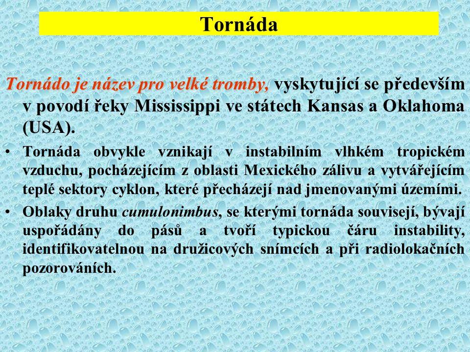 Tornáda Tornádo je název pro velké tromby, vyskytující se především v povodí řeky Mississippi ve státech Kansas a Oklahoma (USA).