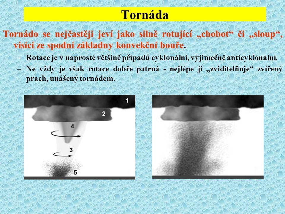 """Tornáda Tornádo se nejčastěji jeví jako silně rotující """"chobot či """"sloup , visící ze spodní základny konvekční bouře."""