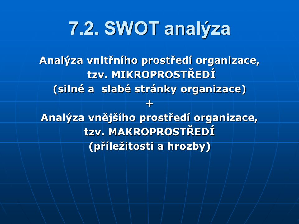 7.2. SWOT analýza Analýza vnitřního prostředí organizace,