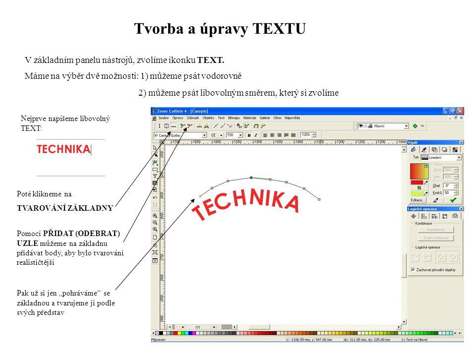 Tvorba a úpravy TEXTU V základním panelu nástrojů, zvolíme ikonku TEXT. Máme na výběr dvě možnosti: 1) můžeme psát vodorovně.