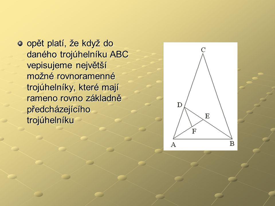 opět platí, že když do daného trojúhelníku ABC vepisujeme největší možné rovnoramenné trojúhelníky, které mají rameno rovno základně předcházejícího trojúhelníku