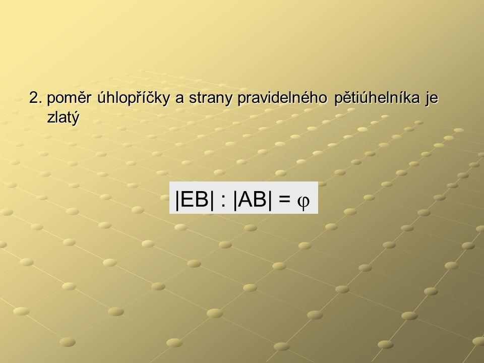2. poměr úhlopříčky a strany pravidelného pětiúhelníka je zlatý