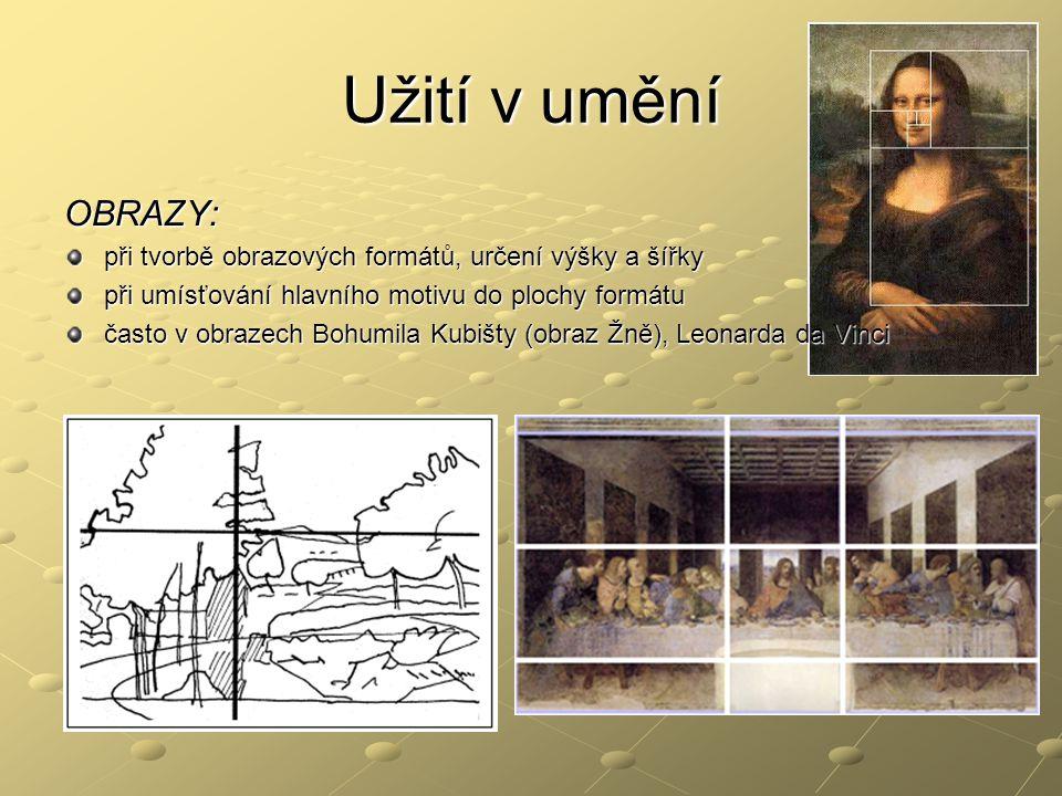 Užití v umění OBRAZY: při tvorbě obrazových formátů, určení výšky a šířky. při umísťování hlavního motivu do plochy formátu.