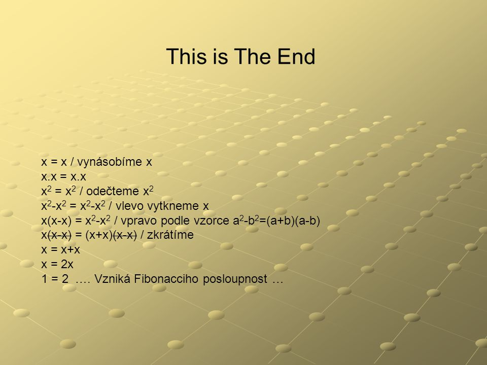 This is The End x = x / vynásobíme x x.x = x.x x2 = x2 / odečteme x2