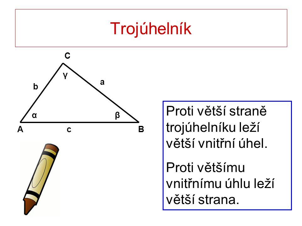 Trojúhelník Proti větší straně trojúhelníku leží větší vnitřní úhel.