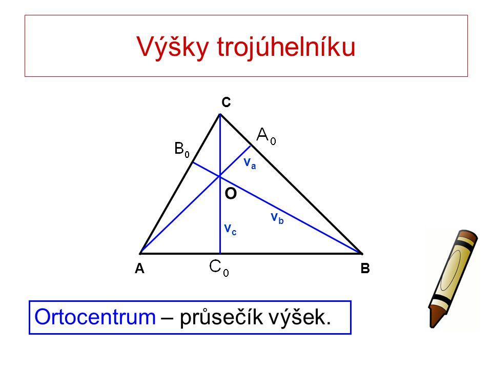Výšky trojúhelníku B A C O va vb vc Ortocentrum – průsečík výšek.