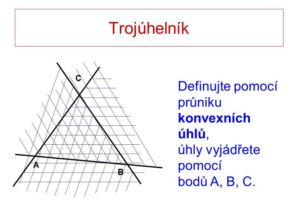 Trojúhelník A B C Definujte pomocí průniku konvexních úhlů, úhly vyjádřete pomocí bodů A, B, C.