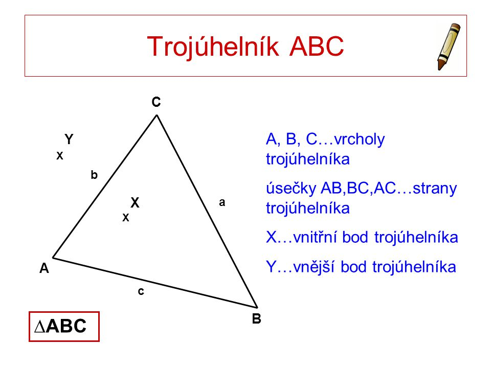 Trojúhelník ABC ∆ABC A, B, C…vrcholy trojúhelníka