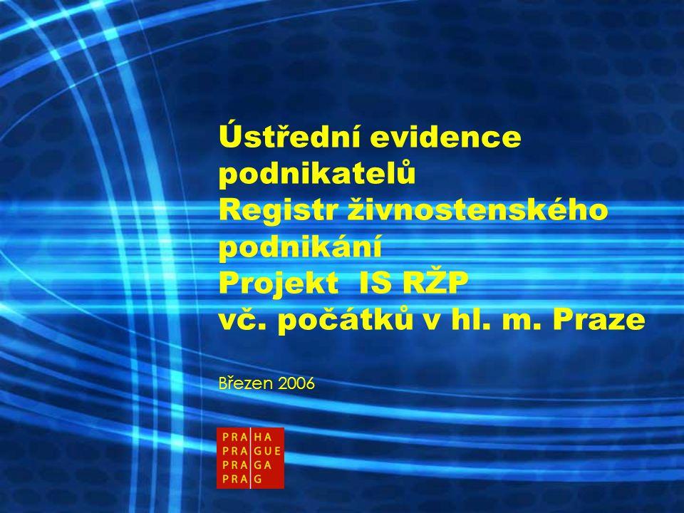 Ústřední evidence podnikatelů Registr živnostenského podnikání Projekt IS RŽP vč. počátků v hl. m. Praze