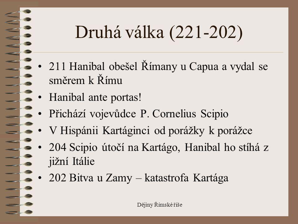 Druhá válka (221-202) 211 Hanibal obešel Římany u Capua a vydal se směrem k Římu. Hanibal ante portas!
