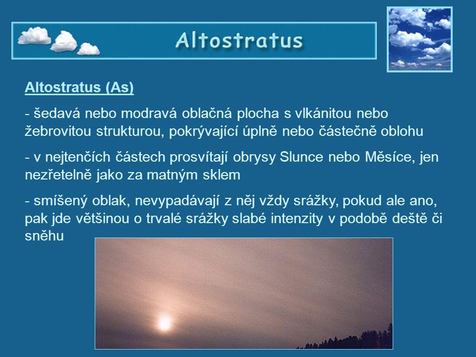 Altostratus Altostratus (As) šedavá nebo modravá oblačná plocha s vlkánitou nebo žebrovitou strukturou, pokrývající úplně nebo částečně oblohu.