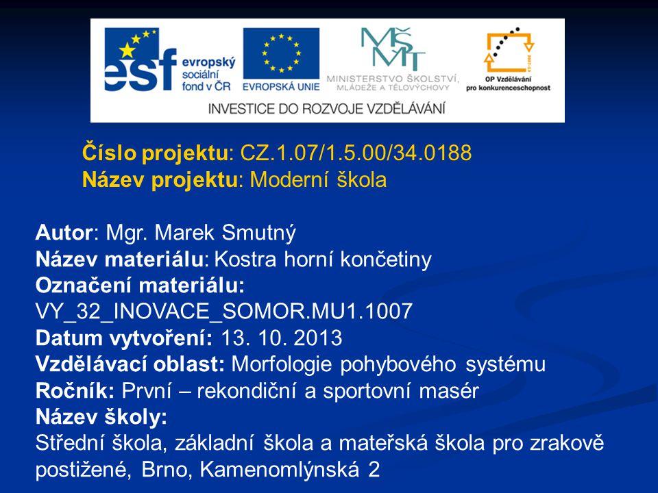 Číslo projektu: CZ.1.07/1.5.00/34.0188 Název projektu: Moderní škola. Autor: Mgr. Marek Smutný. Název materiálu: Kostra horní končetiny.
