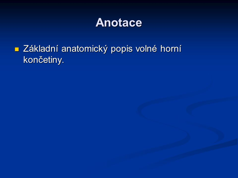 Anotace Základní anatomický popis volné horní končetiny.