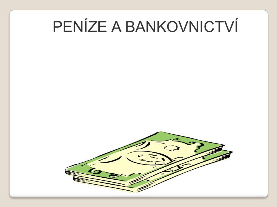 PENÍZE A BANKOVNICTVÍ