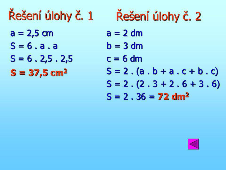 Řešení úlohy č. 1 Řešení úlohy č. 2 a = 2,5 cm S = 6 . a . a
