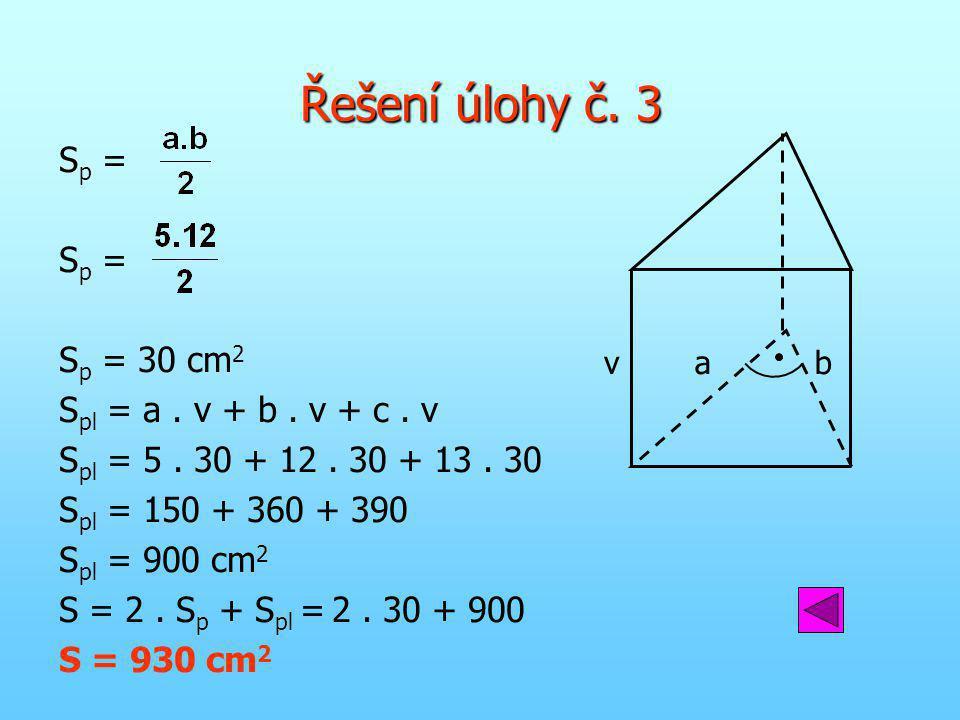 Řešení úlohy č. 3 Sp = Sp = 30 cm2 Spl = a . v + b . v + c . v
