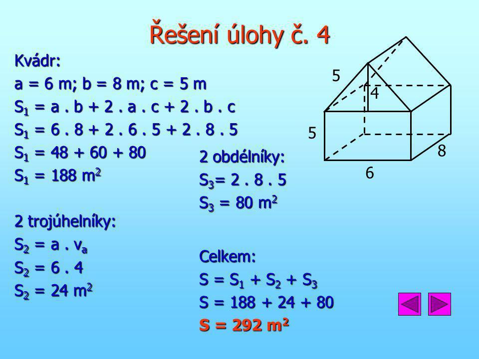 Řešení úlohy č. 4 8 6 5 4 Kvádr: a = 6 m; b = 8 m; c = 5 m
