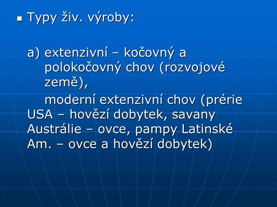 Typy živ. výroby: a) extenzivní – kočovný a polokočovný chov (rozvojové země),