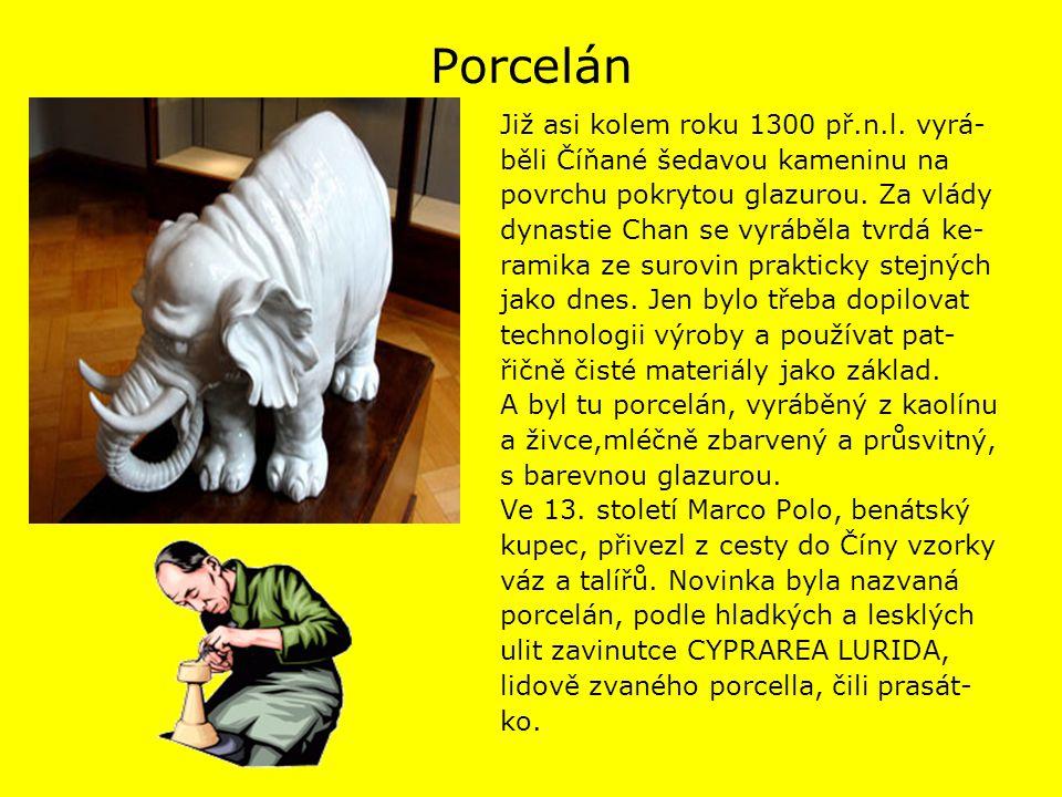 Porcelán Již asi kolem roku 1300 př.n.l. vyrá-