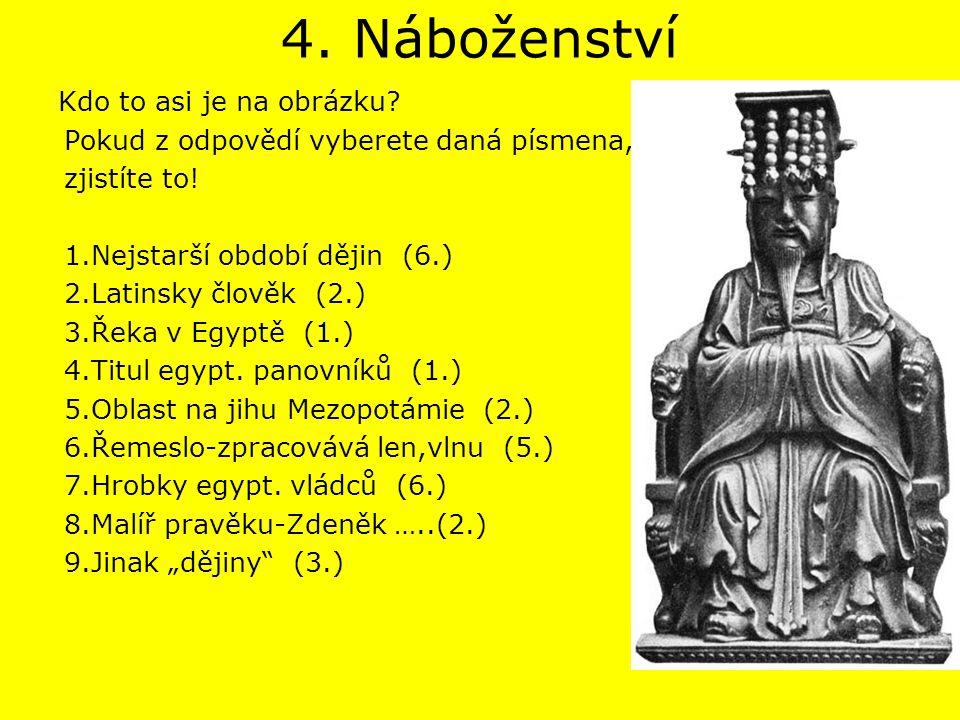 4. Náboženství Pokud z odpovědí vyberete daná písmena, zjistíte to!