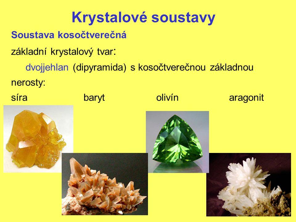 Krystalové soustavy Soustava kosočtverečná základní krystalový tvar: