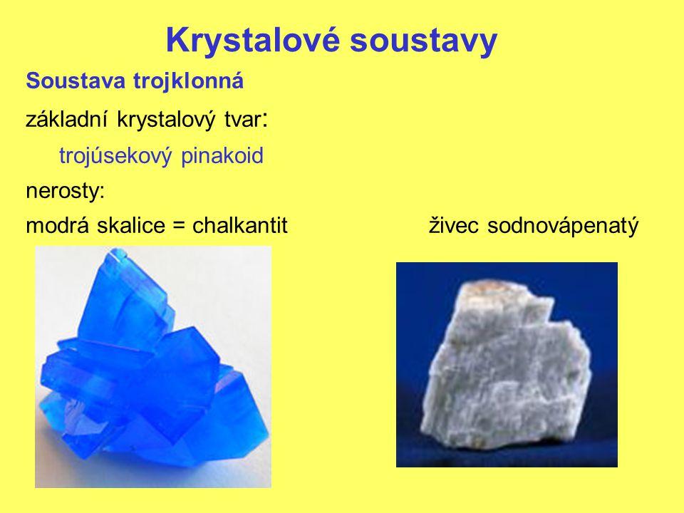 Krystalové soustavy Soustava trojklonná základní krystalový tvar: